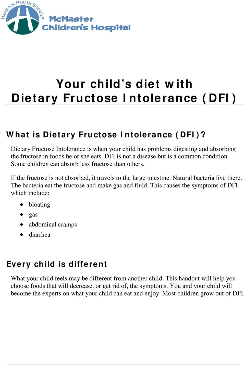 Some children can absorb less fructose than others. If the fructose is not absorbed, it travels to the large intestine. Natural bacteria live there.