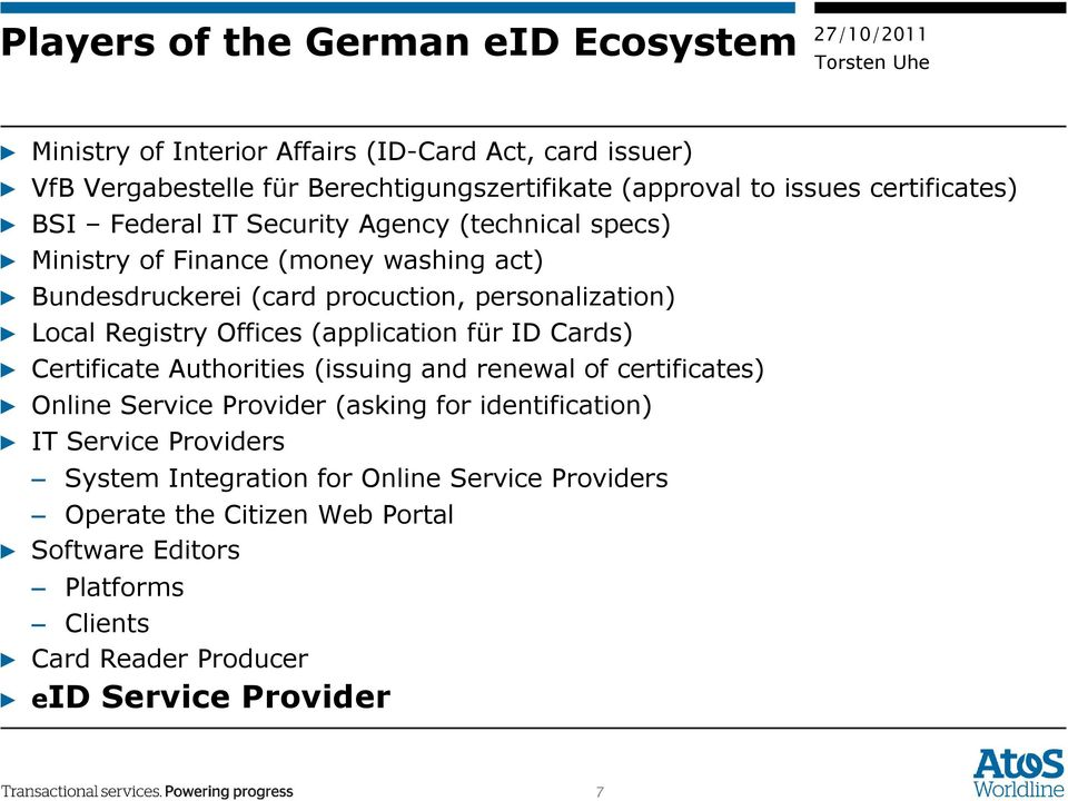 Registry Offices (application für ID Cards) Certificate Authorities (issuing and renewal of certificates) Online Service Provider (asking for identification) IT