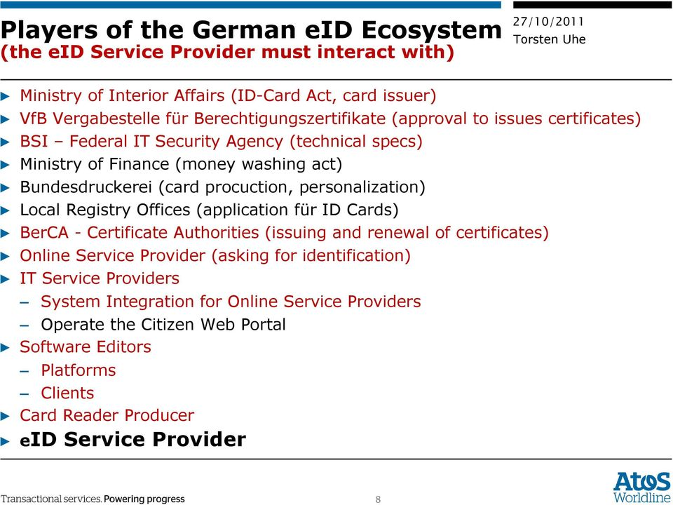 procuction, personalization) Local Registry Offices (application für ID Cards) BerCA - Certificate Authorities (issuing and renewal of certificates) Online Service Provider