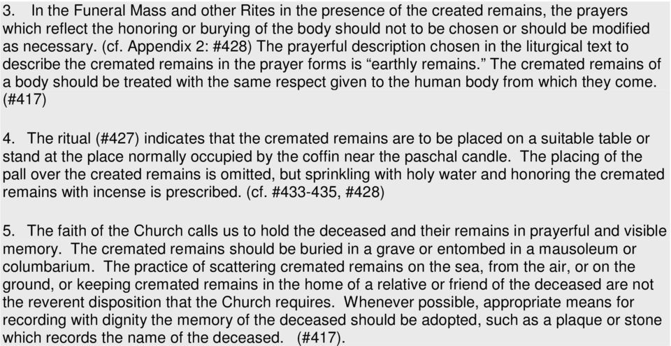The cremated remains of a body should be treated with the same respect given to the human body from which they come. (#417) 4.