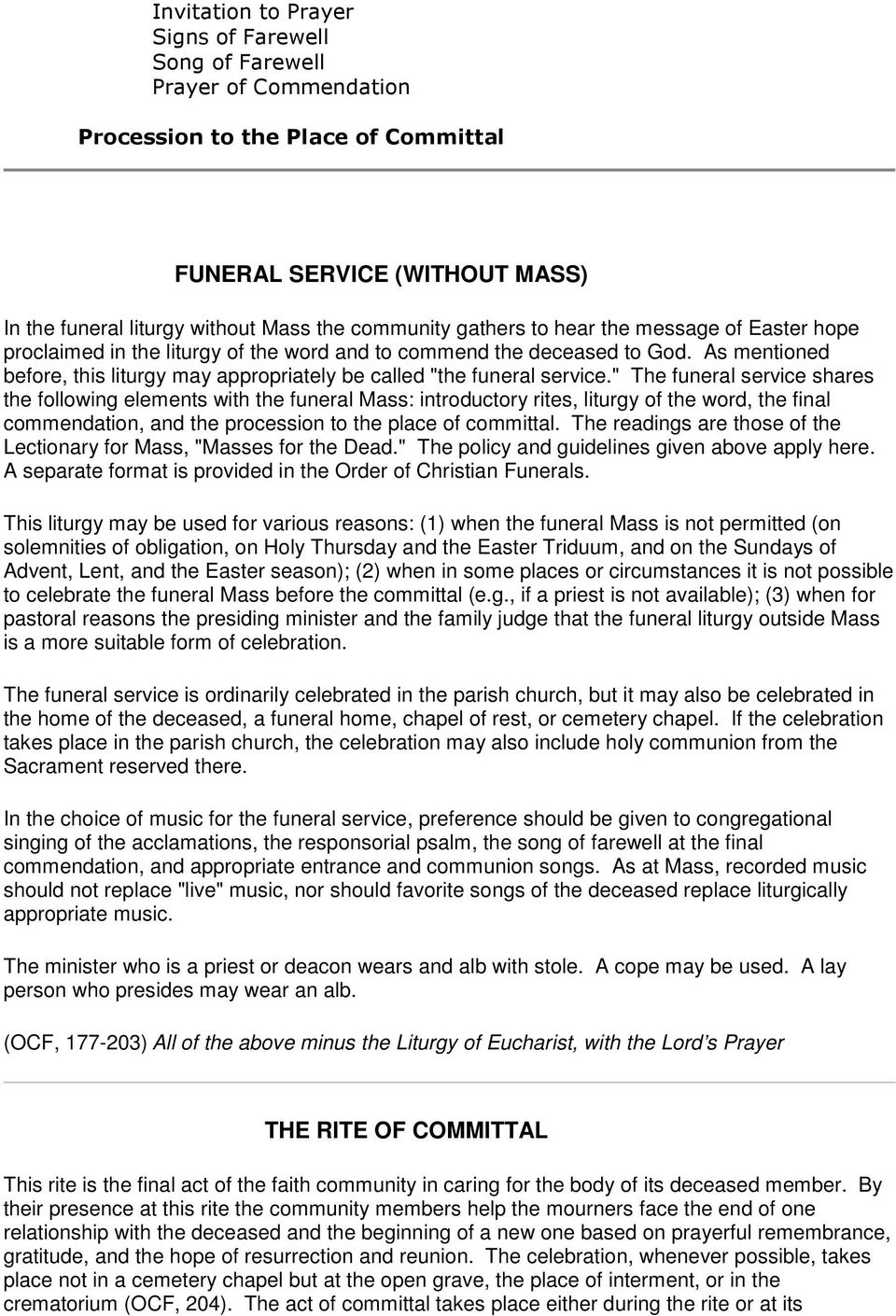 """ The funeral service shares the following elements with the funeral Mass: introductory rites, liturgy of the word, the final commendation, and the procession to the place of committal."