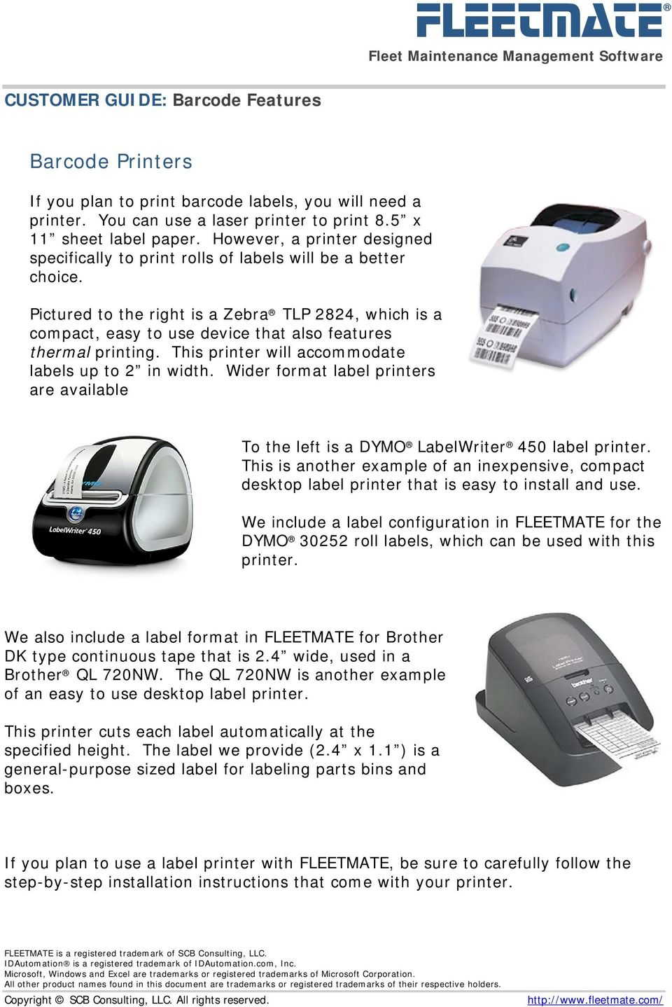 Pictured to the right is a Zebra TLP 2824, which is a compact, easy to use device that also features thermal printing. This printer will accommodate labels up to 2 in width.