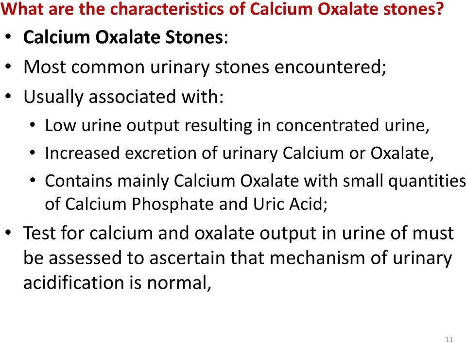 in concentrated urine, Increased excretion of urinary Calcium or Oxalate, Contains mainly Calcium Oxalate with small