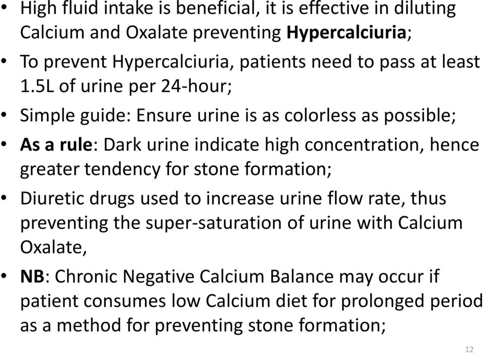 5L of urine per 24-hour; Simple guide: Ensure urine is as colorless as possible; As a rule: Dark urine indicate high concentration, hence greater