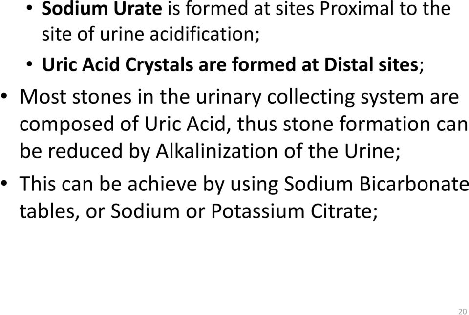 composed of Uric Acid, thus stone formation can be reduced by Alkalinization of the