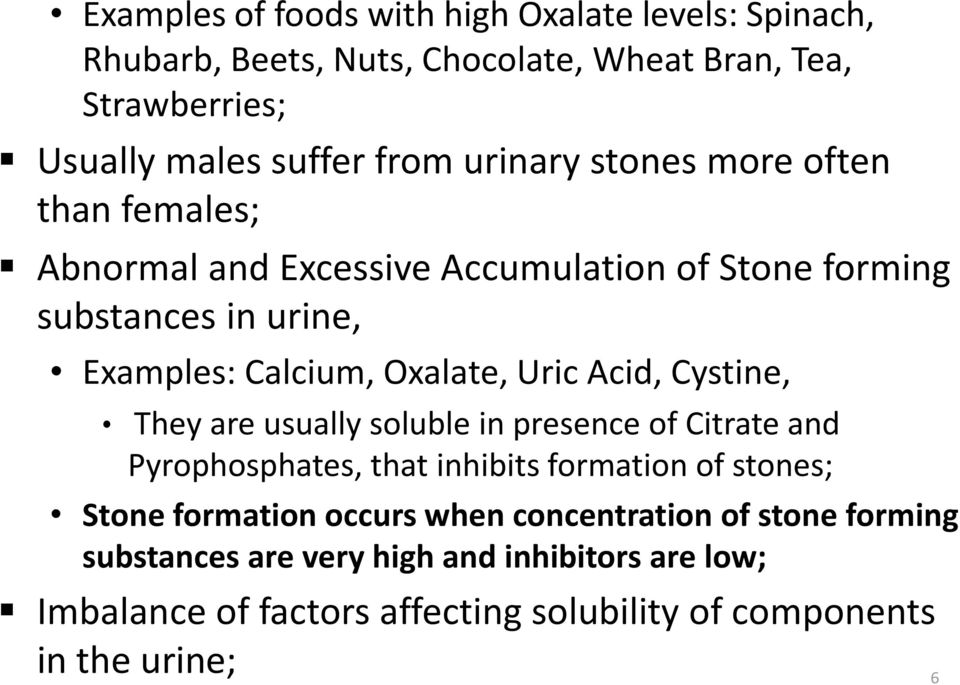 Acid, Cystine, They are usually soluble in presence of Citrate and Pyrophosphates, that inhibits formation of stones; Stone formation occurs when