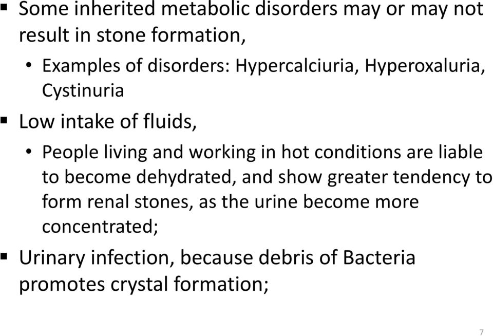 conditions are liable to become dehydrated, and show greater tendency to form renal stones, as the