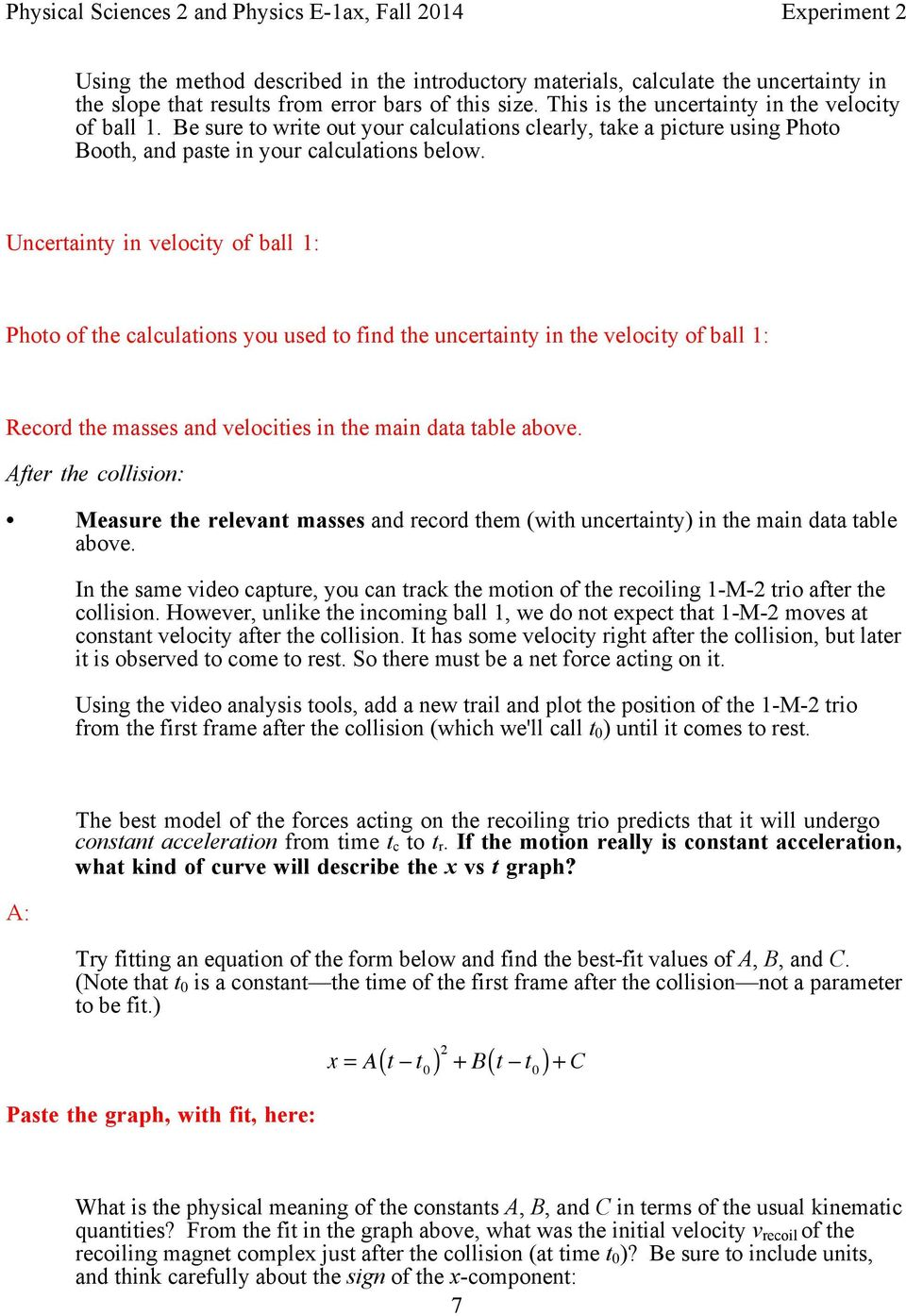 Uncertainty in velocity of ball 1: Photo of the calculations you used to find the uncertainty in the velocity of ball 1: Record the masses and velocities in the main data table above.