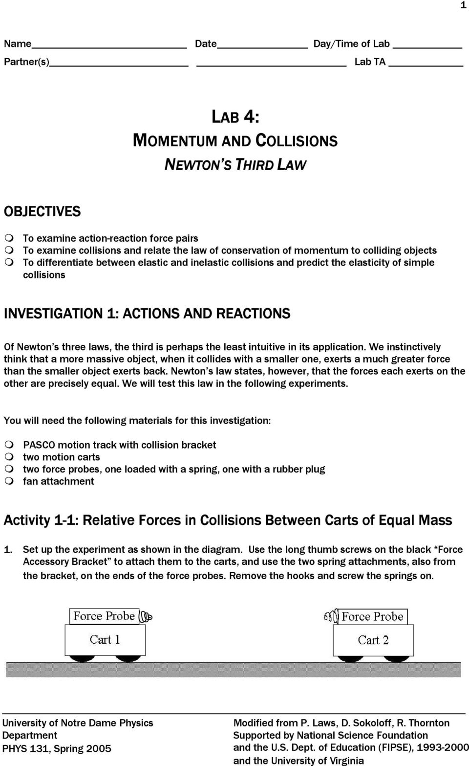 Newton s three laws, the third is perhaps the least intuitive in its application.