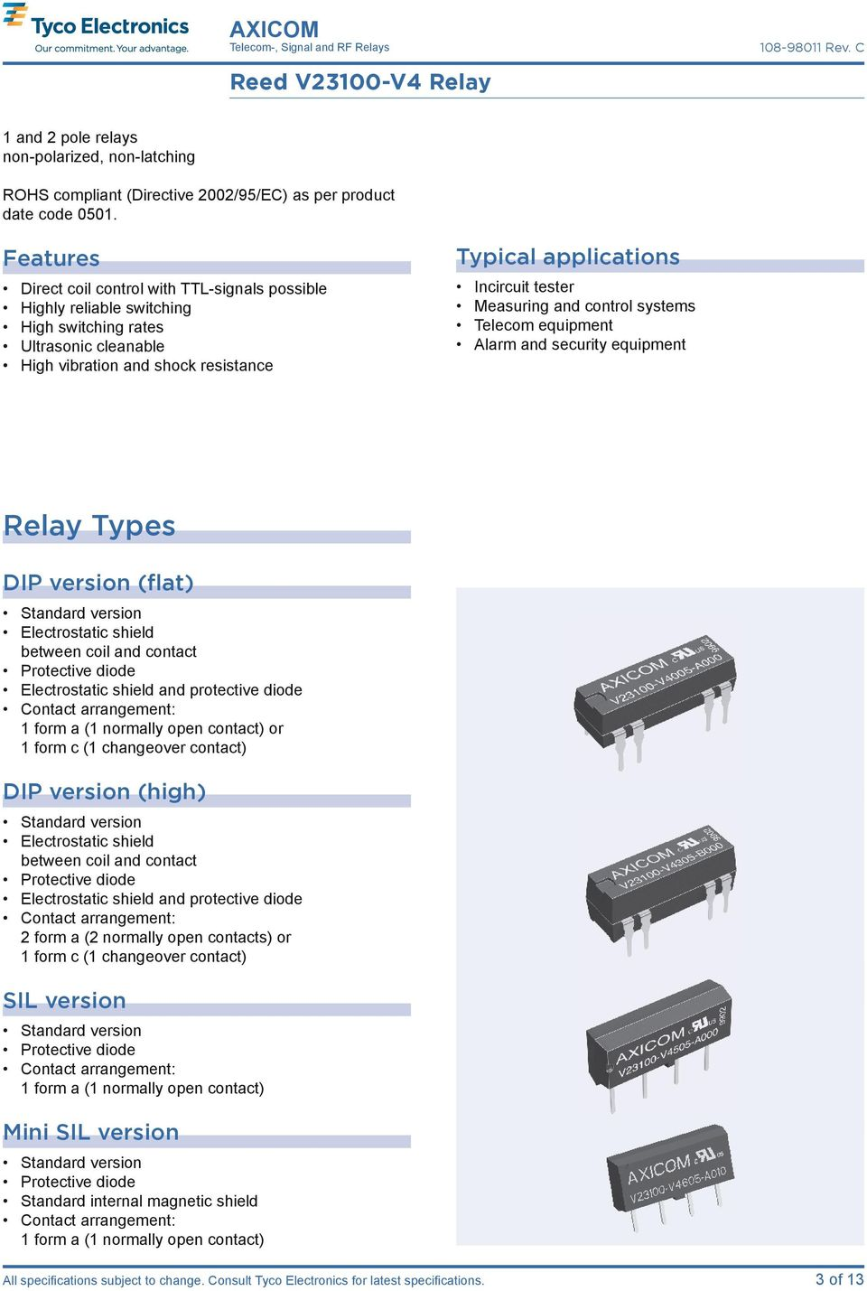 Measuring and control systems Telecom equipment Alarm and security equipment Relay Types DIP version (flat) Standard version Electrostatic shield between coil and contact Protective diode
