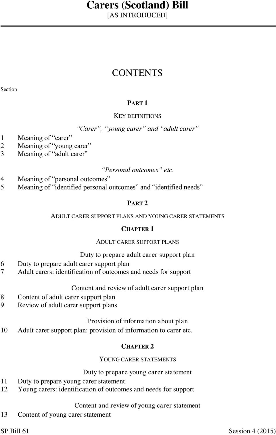 4 Meaning of personal outcomes Meaning of identified personal outcomes and identified needs PART 2 ADULT CARER SUPPORT PLANS AND YOUNG CARER STATEMENTS CHAPTER 1 ADULT CARER SUPPORT PLANS Duty to