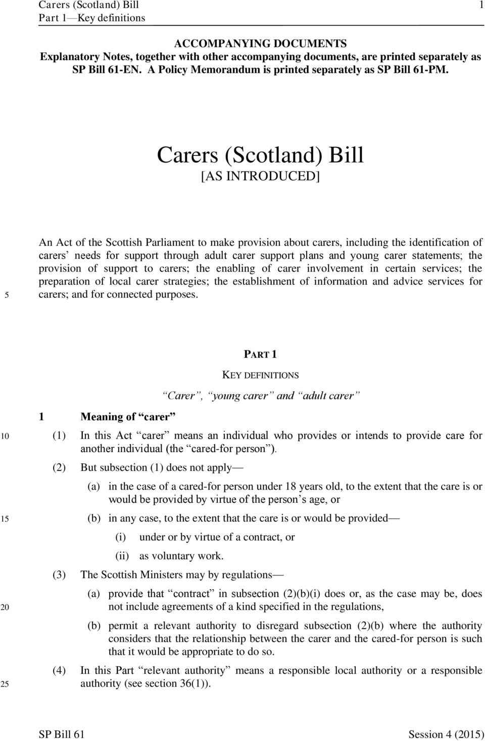 Carers (Scotland) Bill [AS INTRODUCED] An Act of the Scottish Parliament to make provision about carers, including the identification of carers needs for support through adult carer support plans and