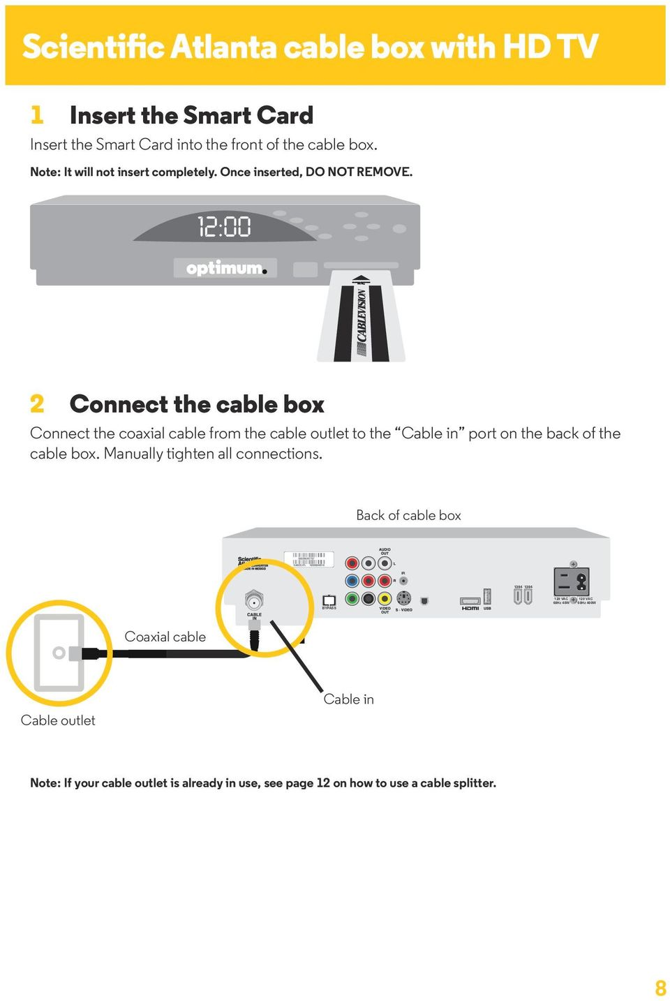 2 Connect the cable box Connect the coaxial cable from the cable outlet to the Cable in port on the back of the cable box.