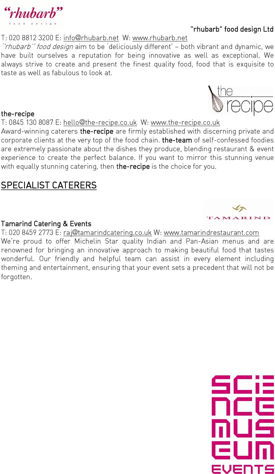 uk W: www.the-recipe.co.uk Award-winning caterers the-recipe are firmly established with discerning private and corporate clients at the very top of the food chain.
