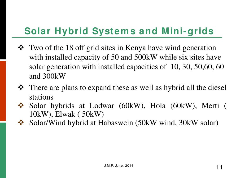 30, 50,60, 60 and 300kW There are plans to expand these as well as hybrid all the diesel stations Solar