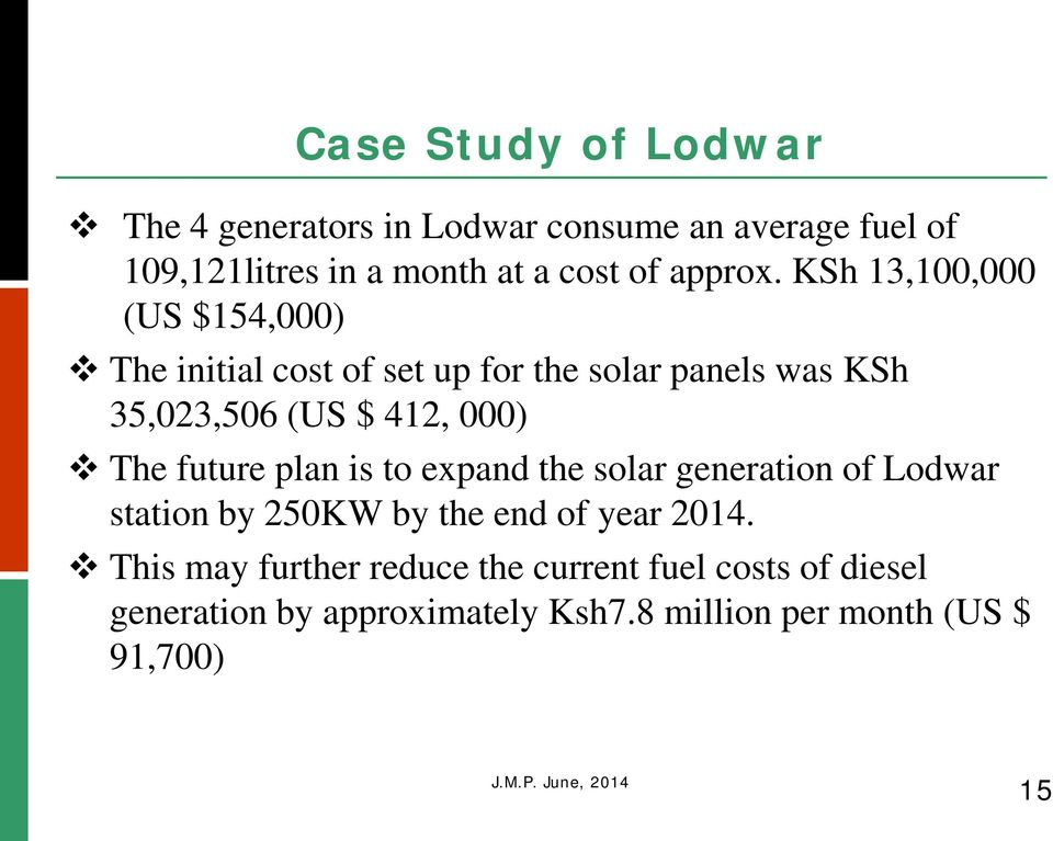 KSh 13,100,000 (US $154,000) The initial cost of set up for the solar panels was KSh 35,023,506 (US $ 412, 000) The