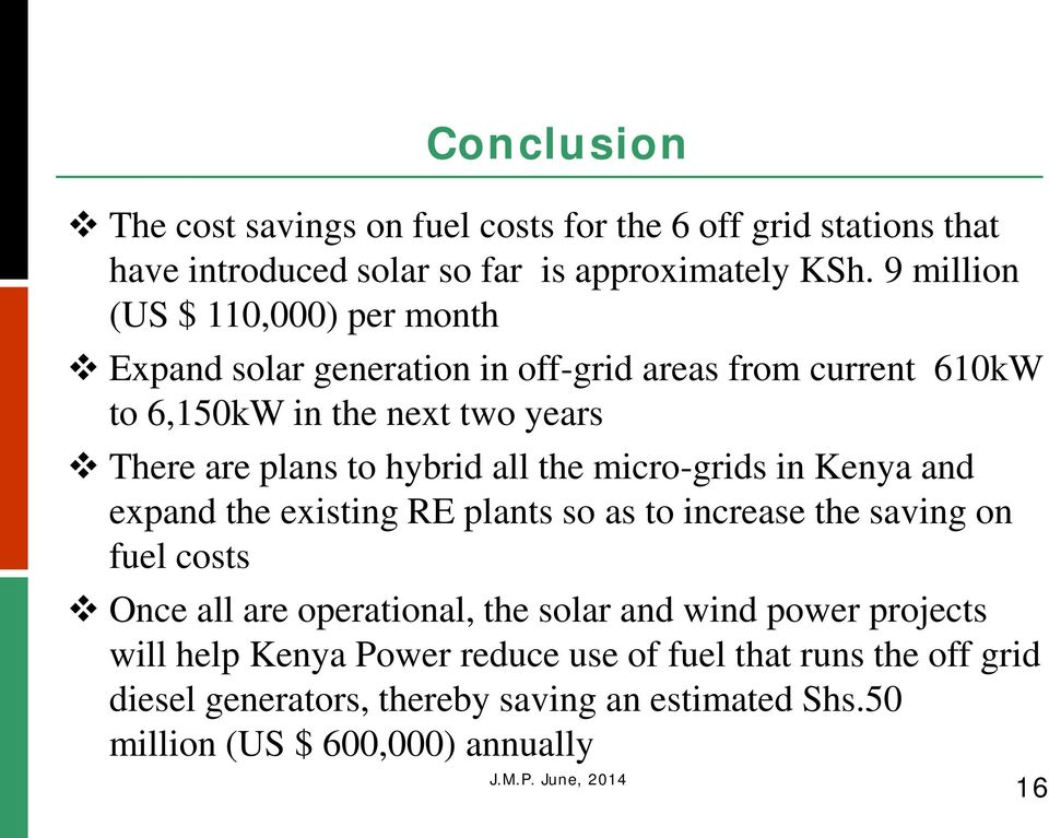 hybrid all the micro-grids in Kenya and expand the existing RE plants so as to increase the saving on fuel costs Once all are operational, the solar