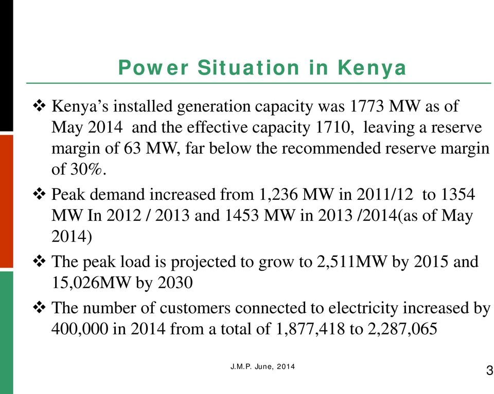 Peak demand increased from 1,236 MW in 2011/12 to 1354 MW In 2012 / 2013 and 1453 MW in 2013 /2014(as of May 2014) The peak load