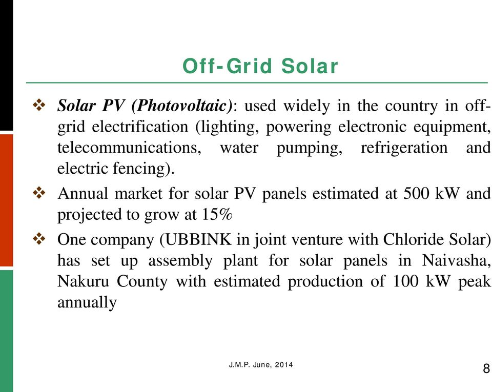 Annual market for solar PV panels estimated at 500 kw and projected to grow at 15% One company (UBBINK in joint