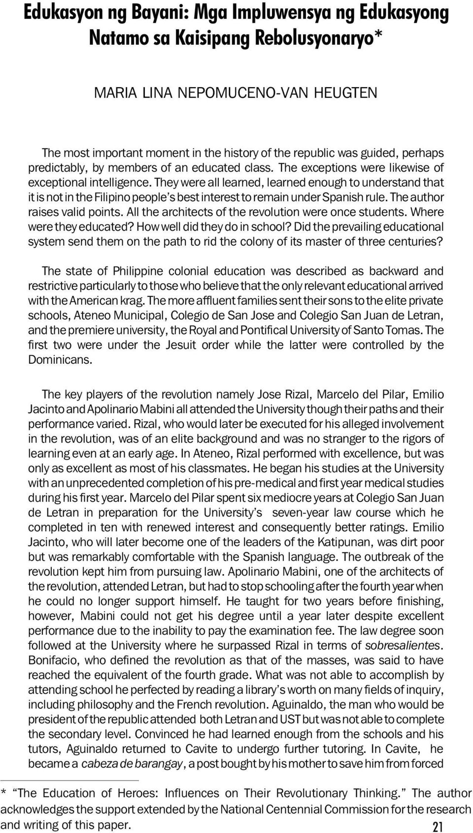 They were all learned, learned enough to understand that it is not in the Filipino people s best interest to remain under Spanish rule. The author raises valid points.