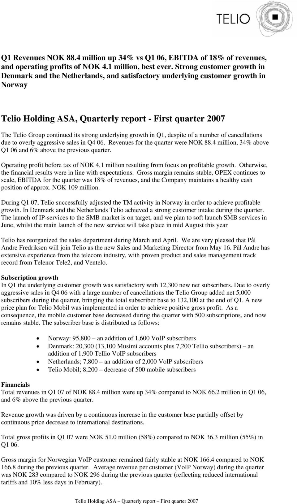 strong underlying growth in Q1, despite of a number of cancellations due to overly aggressive sales in Q4 06. Revenues for the quarter were NOK 88.