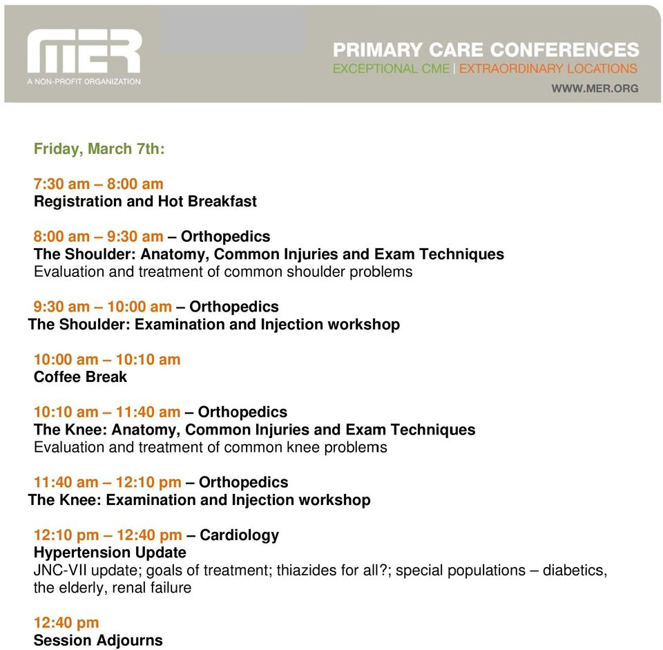 Anatomy, Common Injuries and Exam Techniques Evaluation and treatment of common knee problems 11:40 am 12:10 pm Orthopedics The Knee: Examination and Injection workshop 12:10 pm