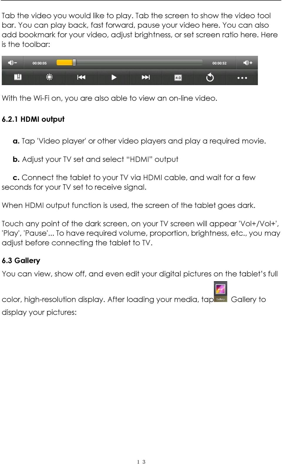 Tap 'Video player' or other video players and play a required movie. b. Adjust your TV set and select HDMI output c.