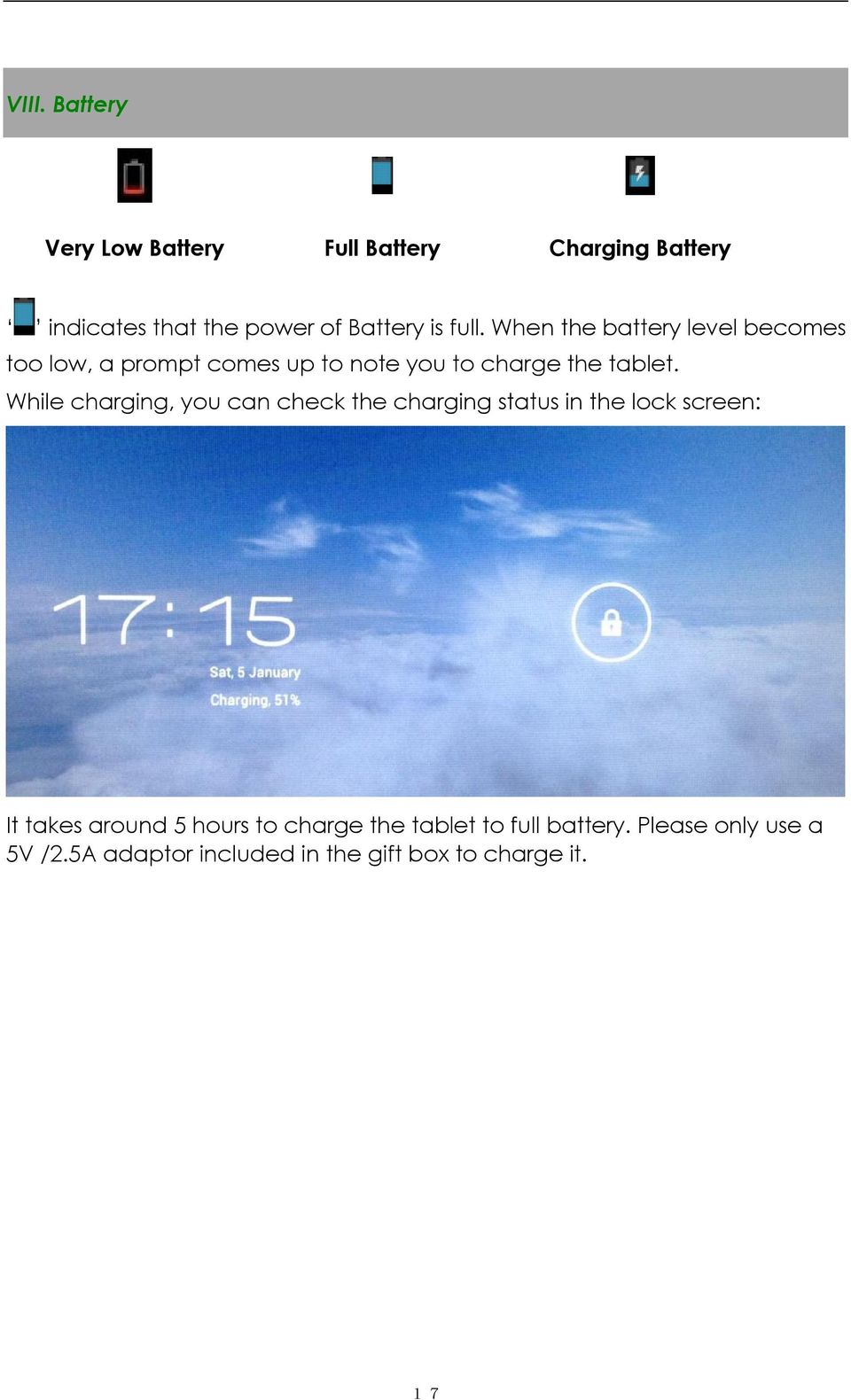While charging, you can check the charging status in the lock screen: It takes around 5 hours to