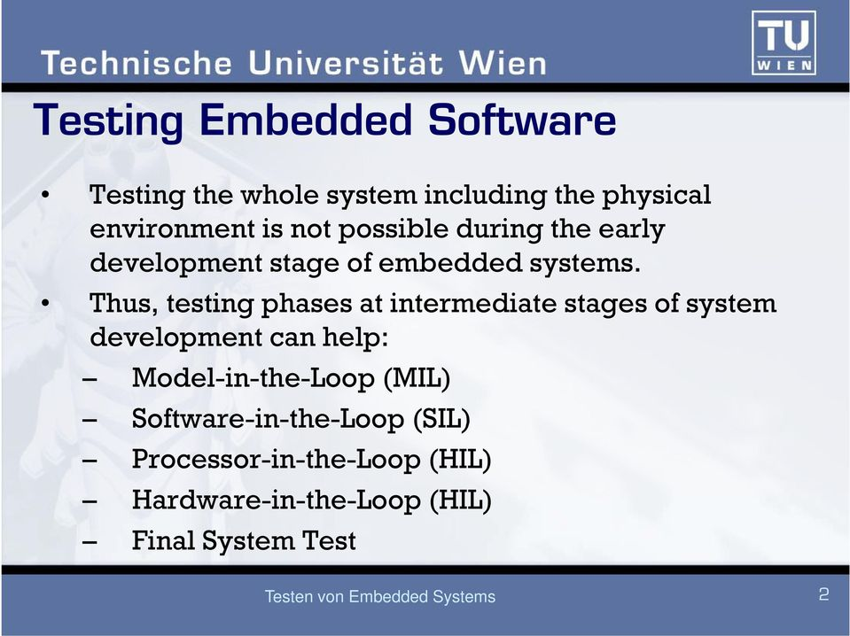 Thus, testing phases at intermediate stages of system development can help: Model-in-the-Loop