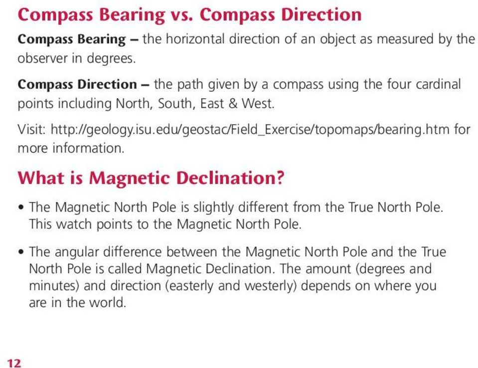 edu/geostac/field_exercise/topomaps/bearing.htm for more information. What is Magnetic Declination? The Magnetic North Pole is slightly different from the True North Pole.
