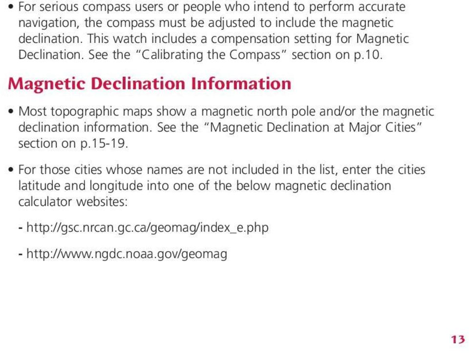 Magnetic Declination Information Most topographic maps show a magnetic north pole and/or the magnetic declination information.