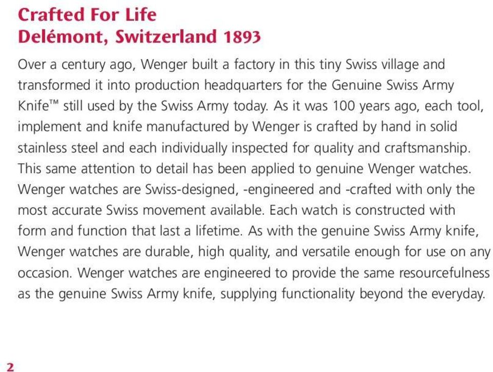As it was 100 years ago, each tool, implement and knife manufactured by Wenger is crafted by hand in solid stainless steel and each individually inspected for quality and craftsmanship.