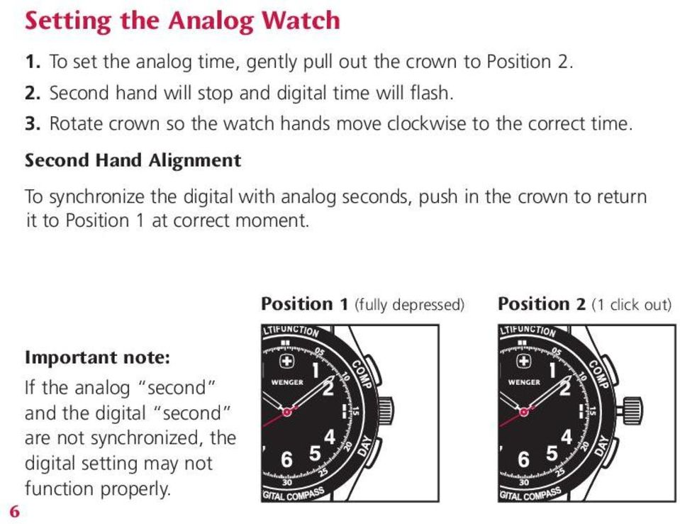 Second Hand Alignment To synchronize the digital with analog seconds, push in the crown to return it to Position 1 at correct moment.