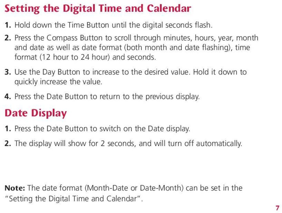 seconds. 3. Use the Day Button to increase to the desired value. Hold it down to quickly increase the value. 4. Press the Date Button to return to the previous display.