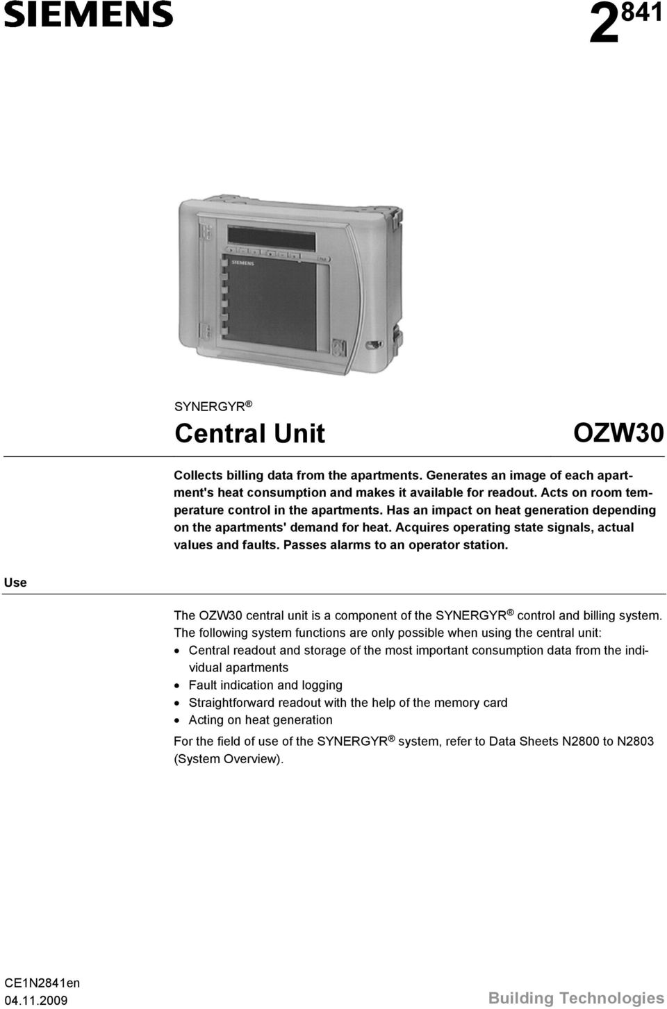 Passes alarms to an operator station. Use The OZW30 central unit is a component of the SYNERGYR control and billing system.