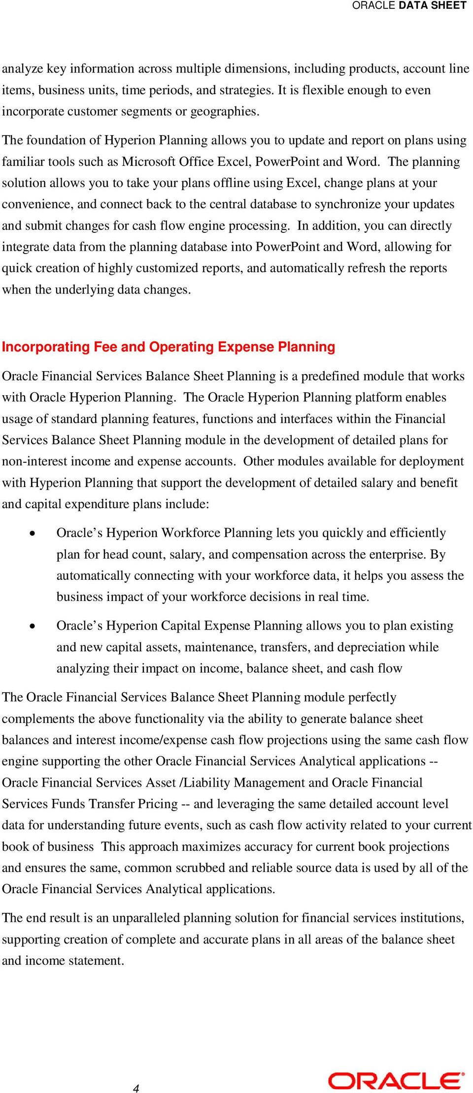 The foundation of Hyperion Planning allows you to update and report on plans using familiar tools such as Microsoft Office Excel, PowerPoint and Word.
