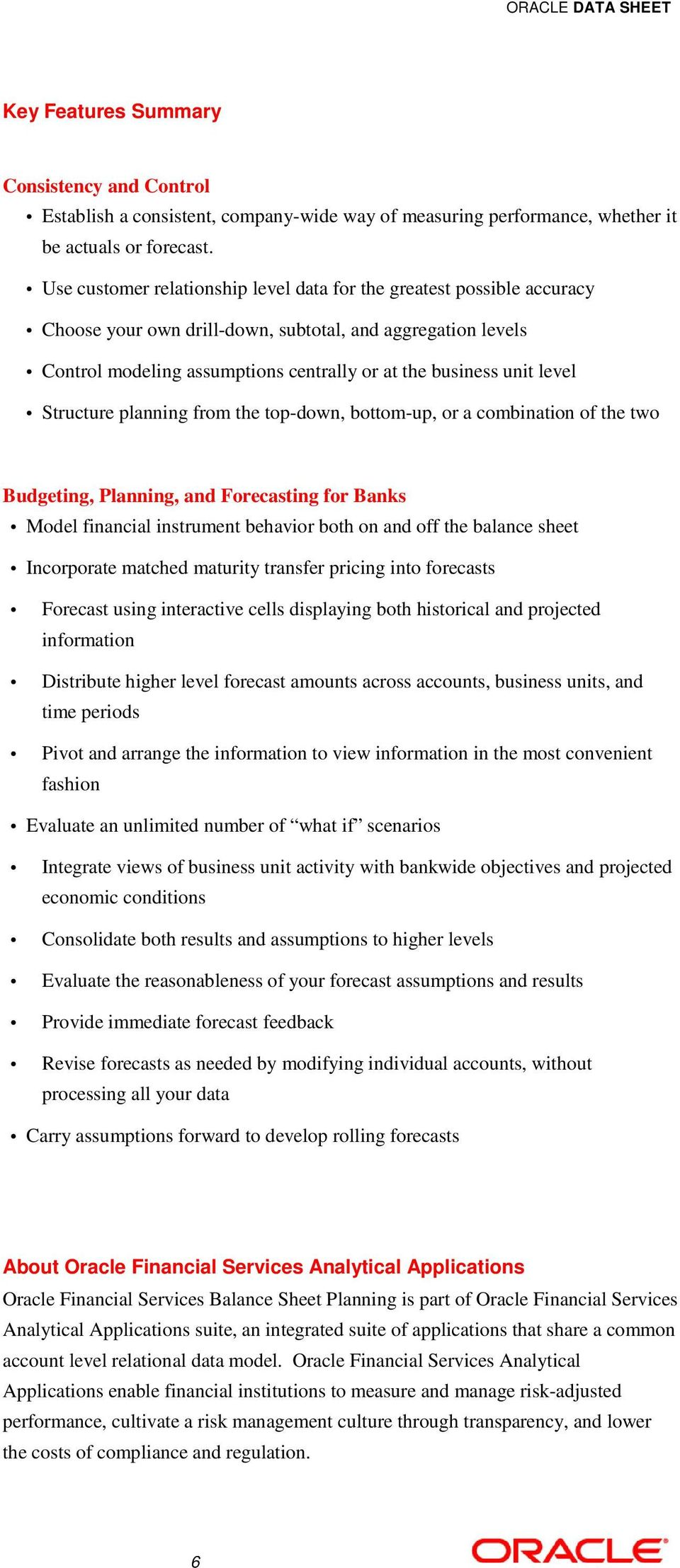 level Structure planning from the top-down, bottom-up, or a combination of the two Budgeting, Planning, and Forecasting for Banks Model financial instrument behavior both on and off the balance sheet