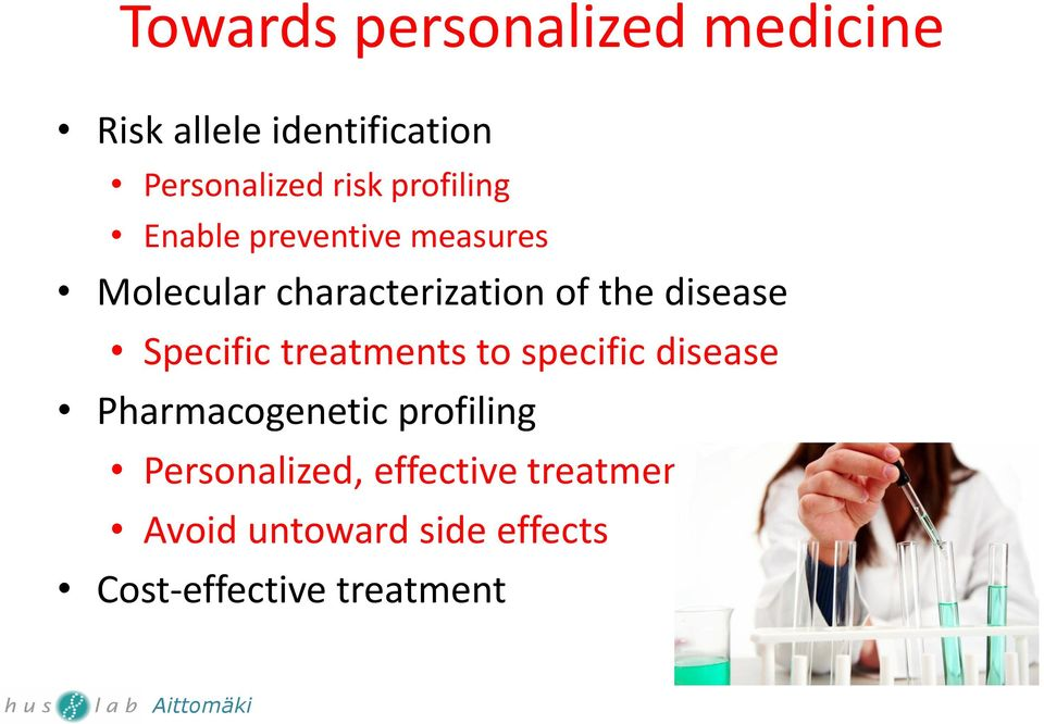 disease Specific treatments to specific disease Pharmacogenetic profiling