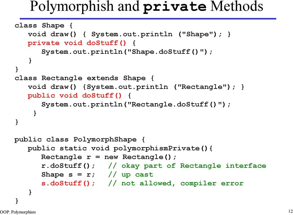 "doStuff()""); public class PolymorphShape { public static void polymorphismprivate(){ Rectangle r = new Rectangle(); r."