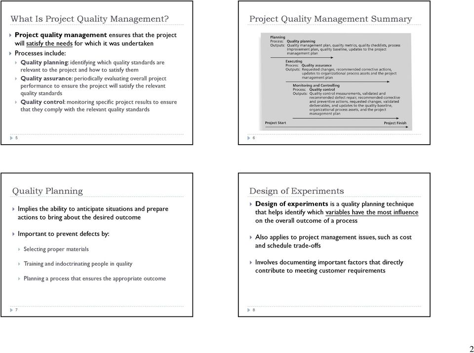 quality standards are relevant to the project and how to satisfy them Quality assurance: periodically evaluating overall project performance to ensure the project will satisfy the relevant quality