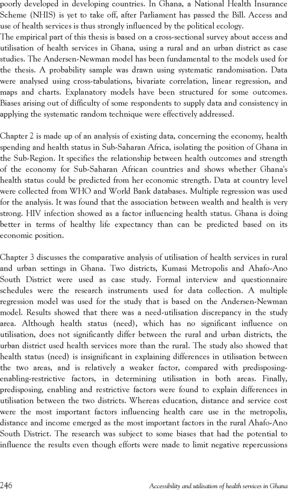 The empirical part of this thesis is based on a cross-sectional survey about access and utilisation of health services in Ghana, using a rural and an urban district as case studies.
