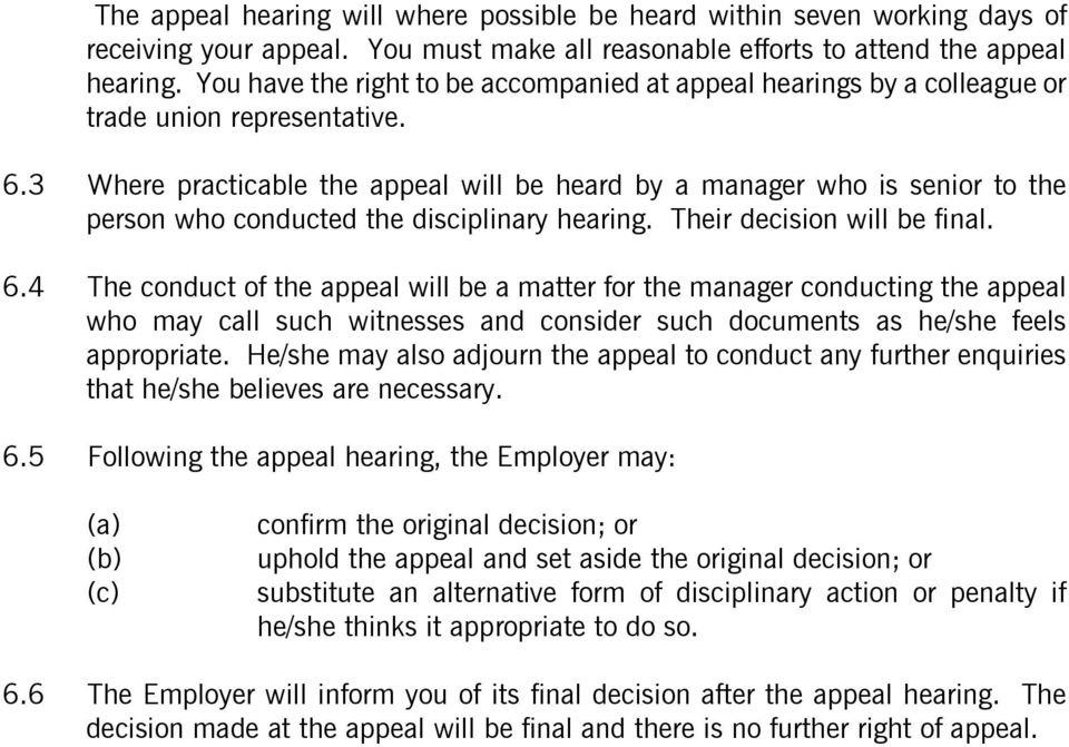 3 Where practicable the appeal will be heard by a manager who is senior to the person who conducted the disciplinary hearing. Their decision will be final. 6.