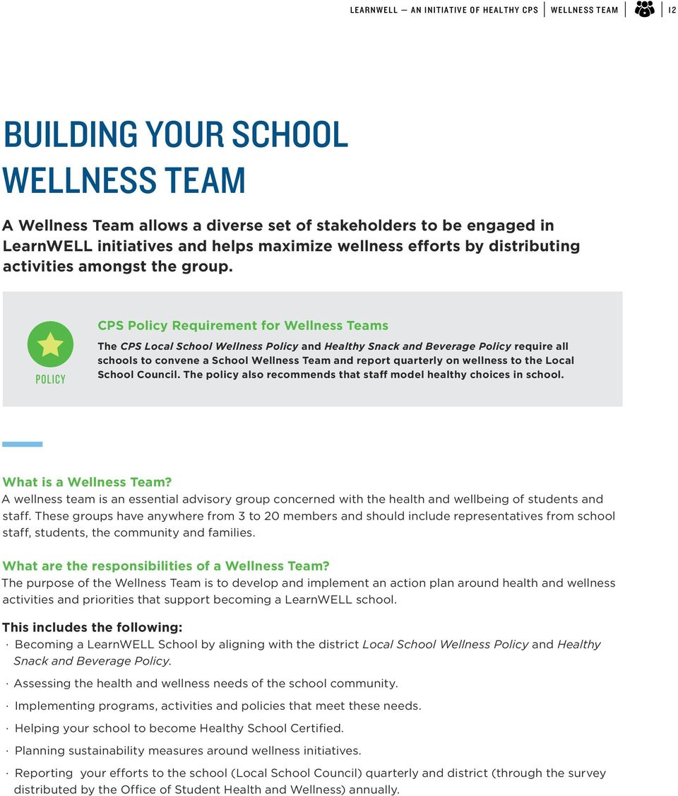 CPS Policy Requirement for Wellness Teams The CPS Local School Wellness Policy and Healthy Snack and Beverage Policy require all schools to convene a School Wellness Team and report quarterly on