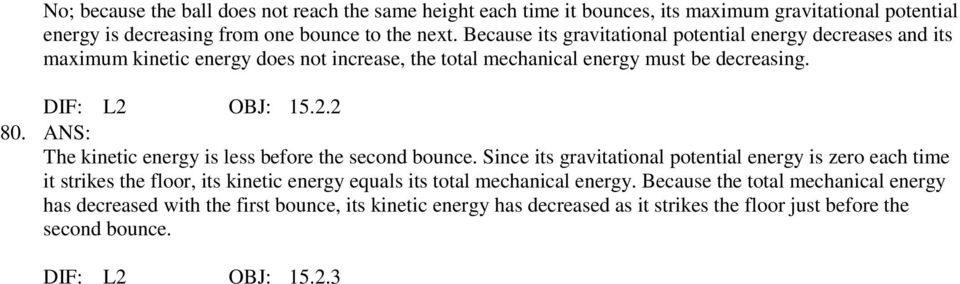 ANS: The kinetic energy is less before the second bounce.