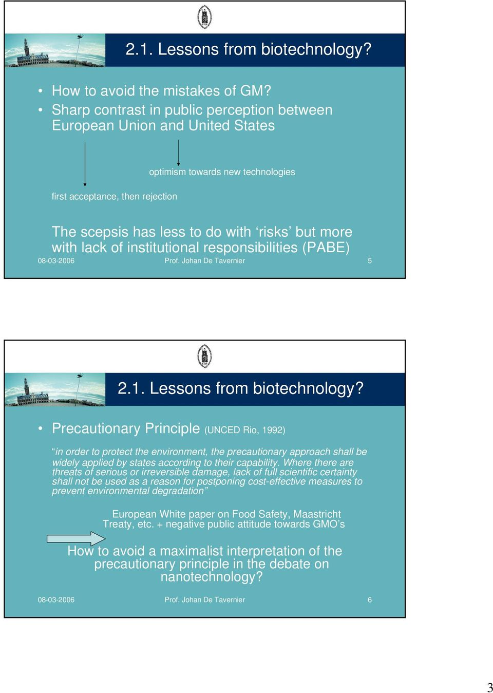 lack of institutional responsibilities (PABE) 08-03-2006 Prof. Johan De Tavernier 5 2.1. Lessons from biotechnology?