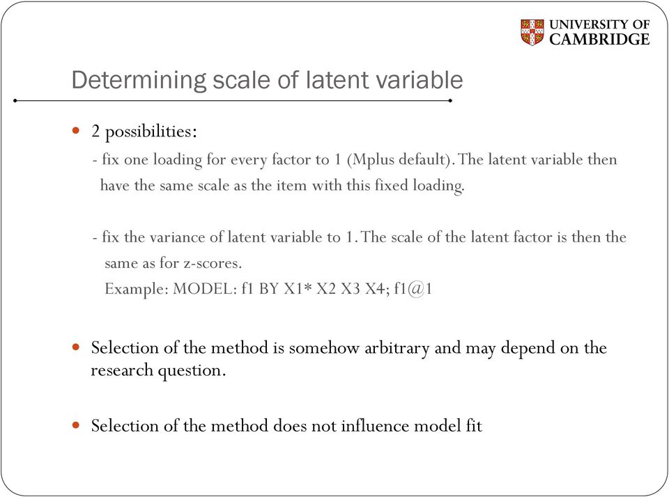- fi the variance of latent variable to 1. The scale of the latent factor is then the same as for z-scores.