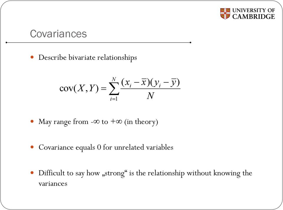 Covariance equals 0 for unrelated variables Difficult to
