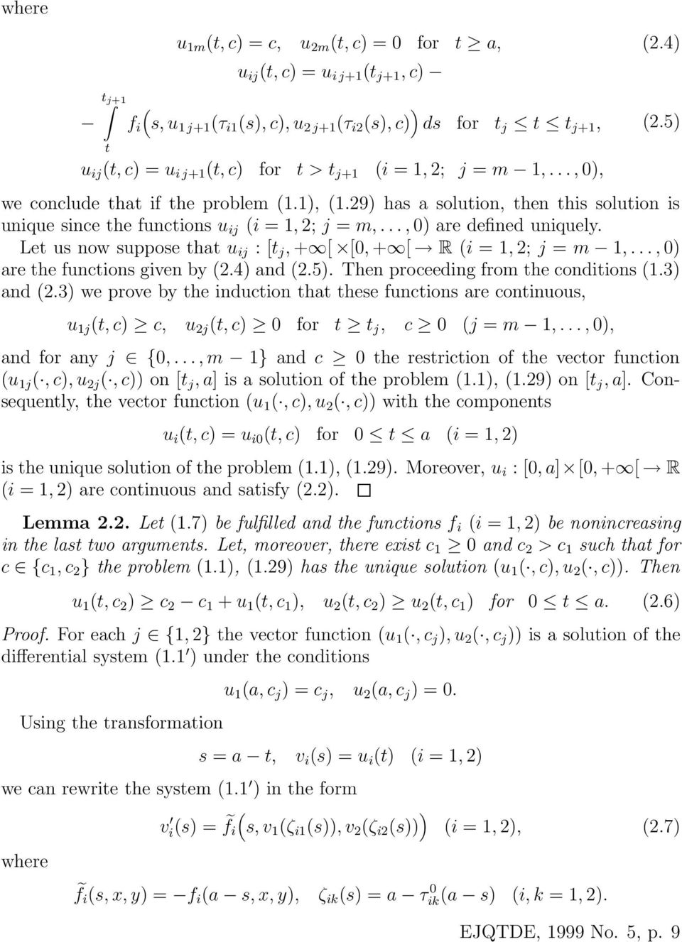 5) we conclude that if the problem 1.1), 1.29) has a solution, then this solution is unique since the functions u ij i = 1, 2; j = m,..., ) are defined uniquely.