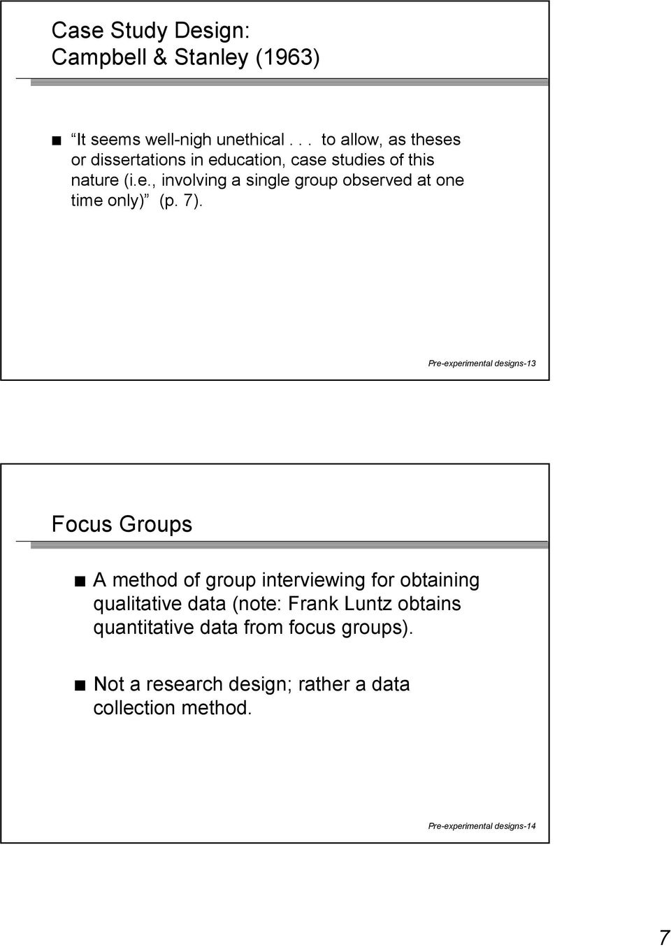 7). Pre-experimental designs-13 Focus Groups A method of group interviewing for obtaining qualitative data (note:
