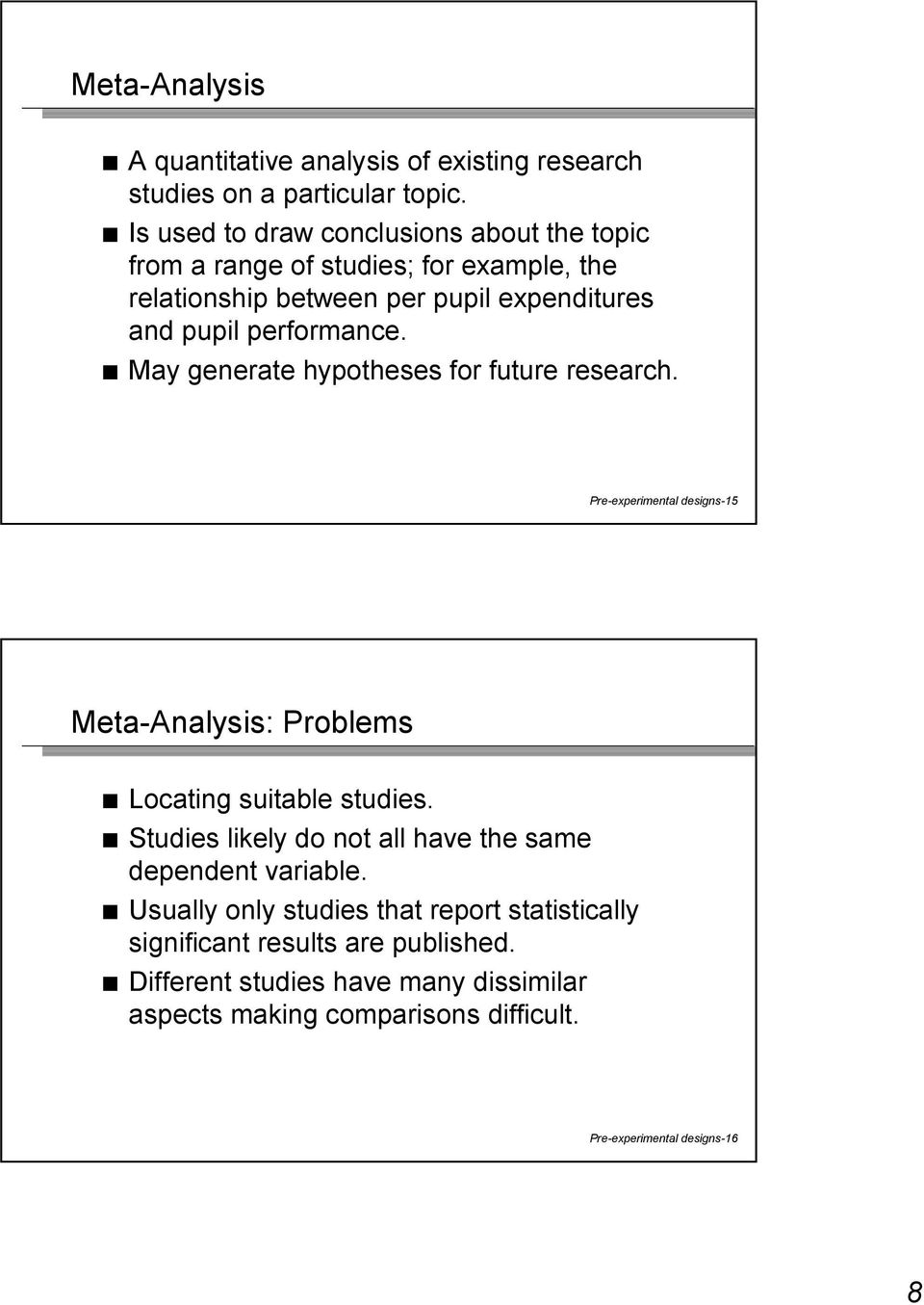 May generate hypotheses for future research. Pre-experimental designs-15 Meta-Analysis: Problems Locating suitable studies.